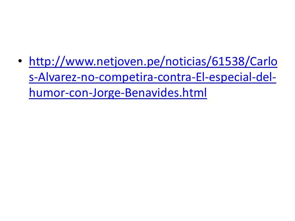 http://www.netjoven.pe/noticias/61538/Carlos-Alvarez-no-competira-contra-El-especial-del-humor-con-Jorge-Benavides.html