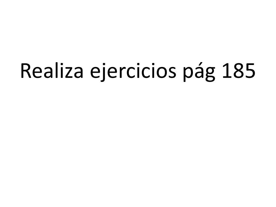 Realiza ejercicios pág 185
