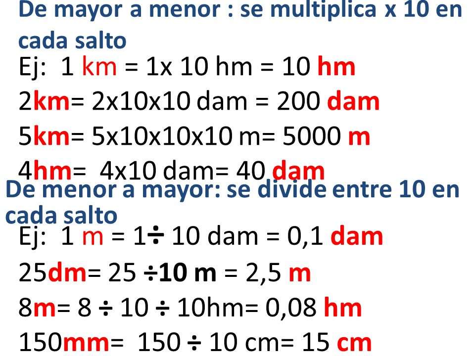 De mayor a menor : se multiplica x 10 en cada salto
