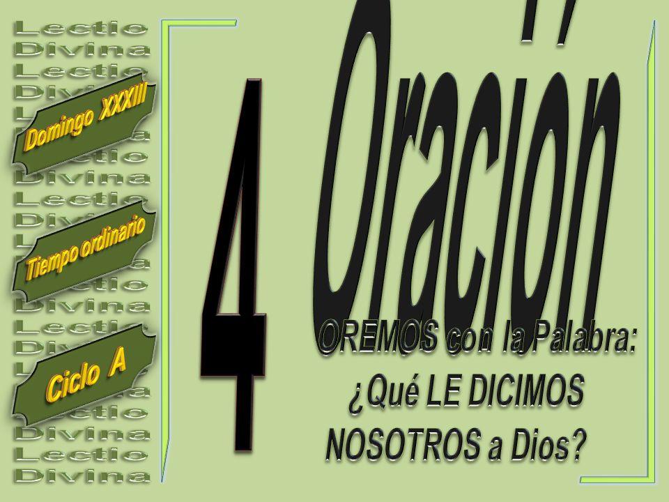 Oración Lectio. Divina. 4. Domingo XXXIII. Tiempo ordinario. OREMOS con la Palabra: ¿Qué LE DICIMOS.
