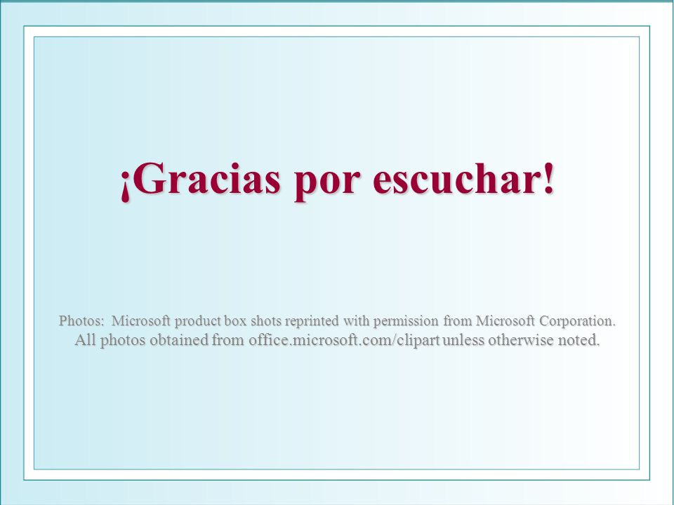 ¡Gracias por escuchar! Photos: Microsoft product box shots reprinted with permission from Microsoft Corporation.