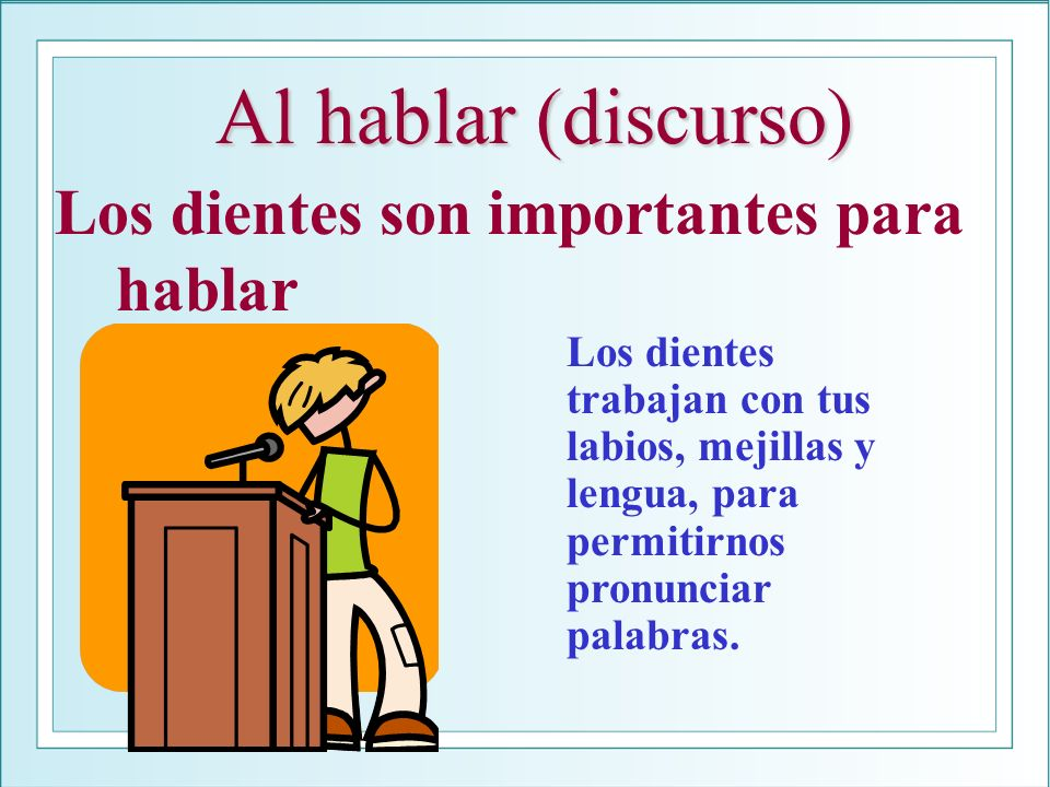 Al hablar (discurso) Los dientes son importantes para hablar