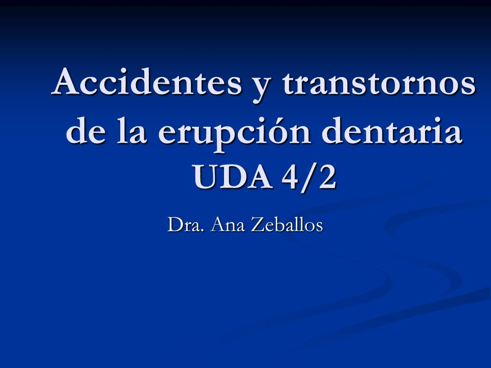 Accidentes y transtornos de la erupción dentaria UDA 4/2