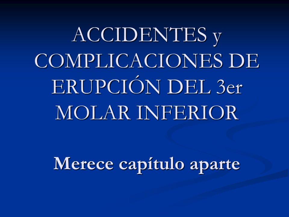 ACCIDENTES y COMPLICACIONES DE ERUPCIÓN DEL 3er MOLAR INFERIOR Merece capítulo aparte