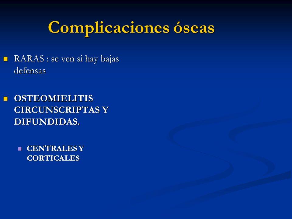 Complicaciones óseas RARAS : se ven si hay bajas defensas