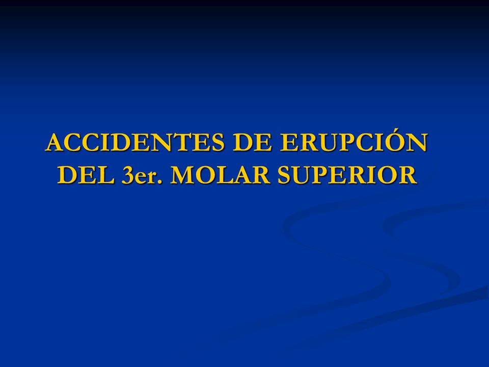 ACCIDENTES DE ERUPCIÓN DEL 3er. MOLAR SUPERIOR