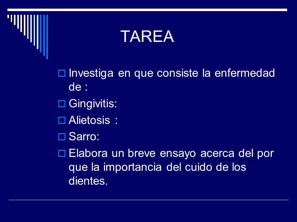 TAREA Investiga en que consiste la enfermedad de : Gingivitis: