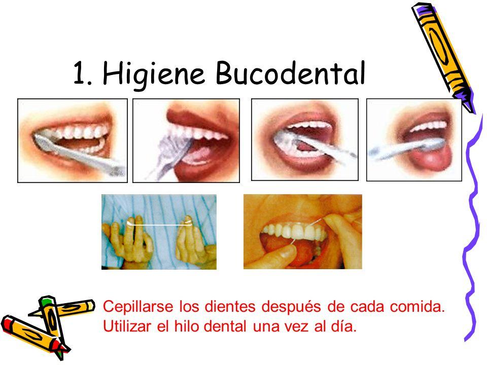 1. Higiene Bucodental Cepillarse los dientes después de cada comida.