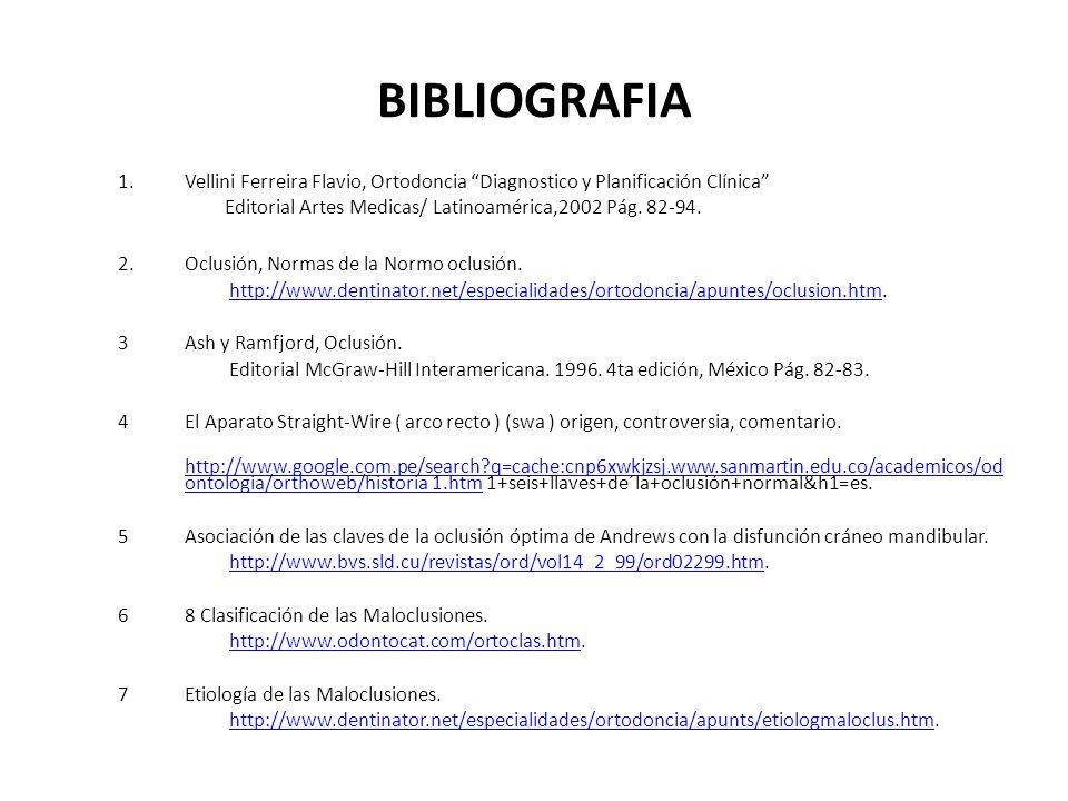 BIBLIOGRAFIA Vellini Ferreira Flavio, Ortodoncia Diagnostico y Planificación Clínica Editorial Artes Medicas/ Latinoamérica,2002 Pág. 82-94.