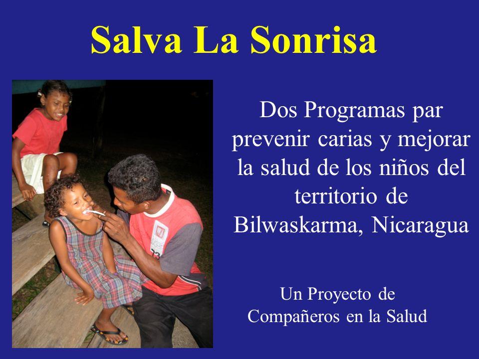 Salva La Sonrisa Dos Programas par prevenir carias y mejorar la salud de los niños del territorio de Bilwaskarma, Nicaragua.