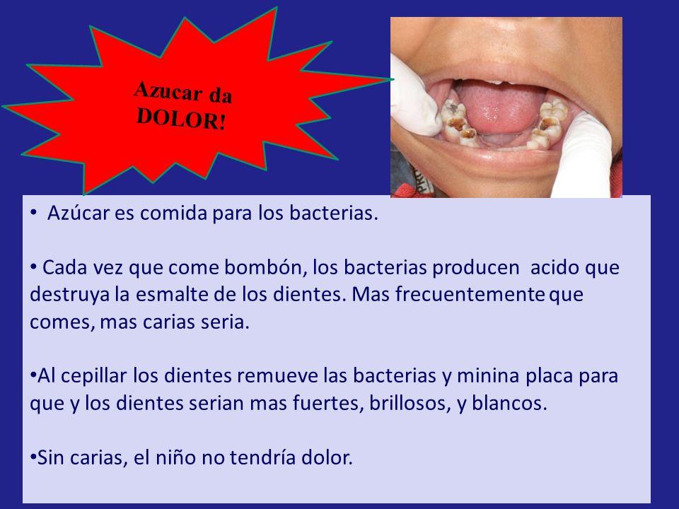 Azucar da DOLOR! Azúcar es comida para los bacterias.