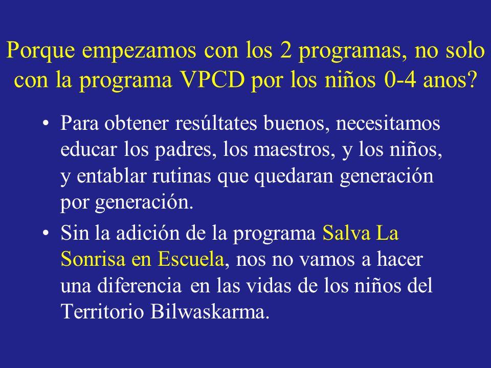 Porque empezamos con los 2 programas, no solo con la programa VPCD por los niños 0-4 anos