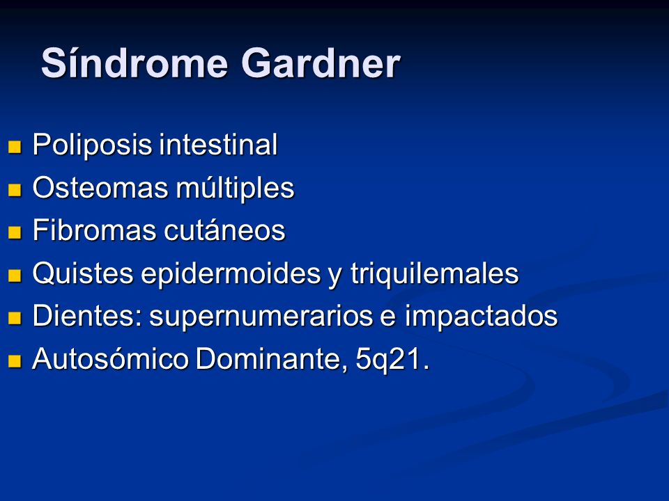 Síndrome Gardner Poliposis intestinal Osteomas múltiples