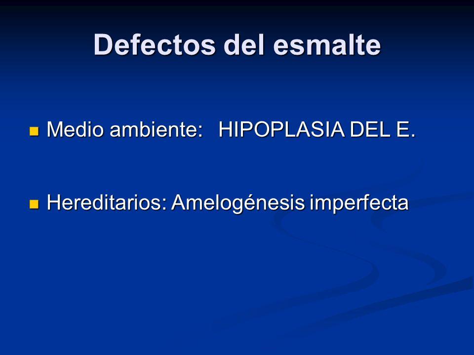 Defectos del esmalte Medio ambiente: HIPOPLASIA DEL E.