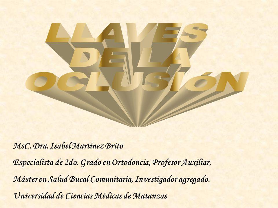 LLAVES DE LA OCLUSIÓN MsC. Dra. Isabel Martínez Brito