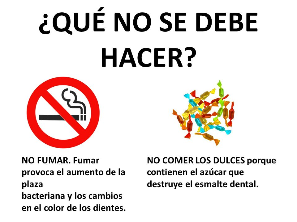 ¿QUÉ NO SE DEBE HACER NO FUMAR. Fumar provoca el aumento de la plaza