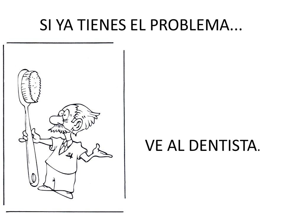 SI YA TIENES EL PROBLEMA...