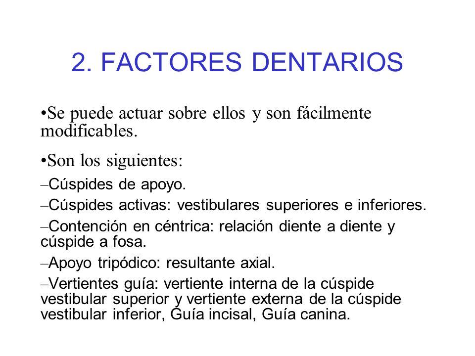 2. FACTORES DENTARIOS Se puede actuar sobre ellos y son fácilmente modificables. Son los siguientes: