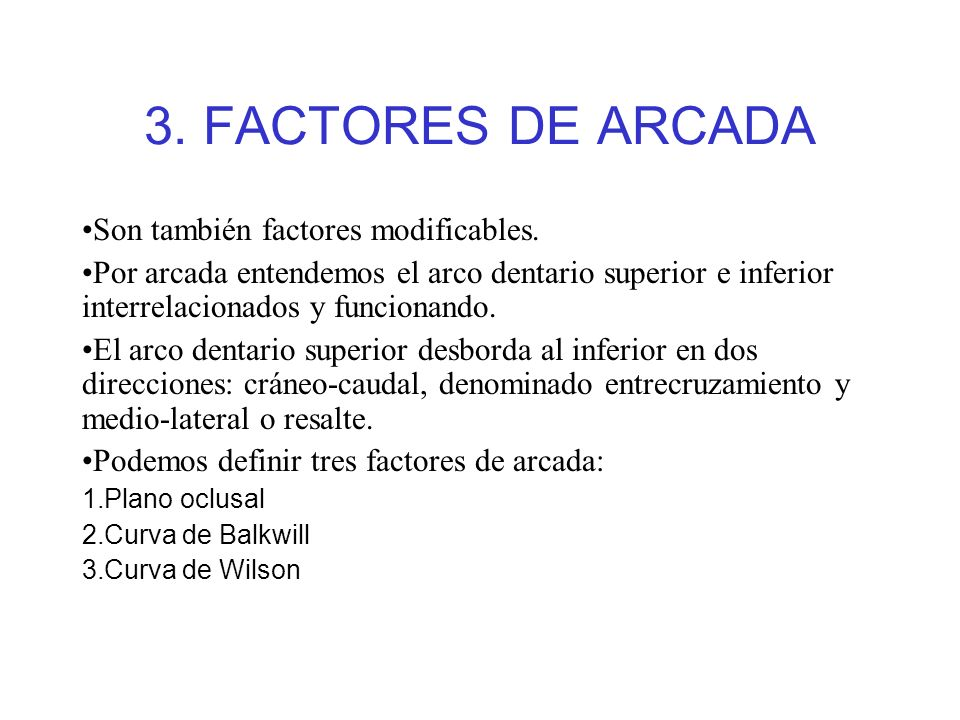 3. FACTORES DE ARCADA Son también factores modificables.