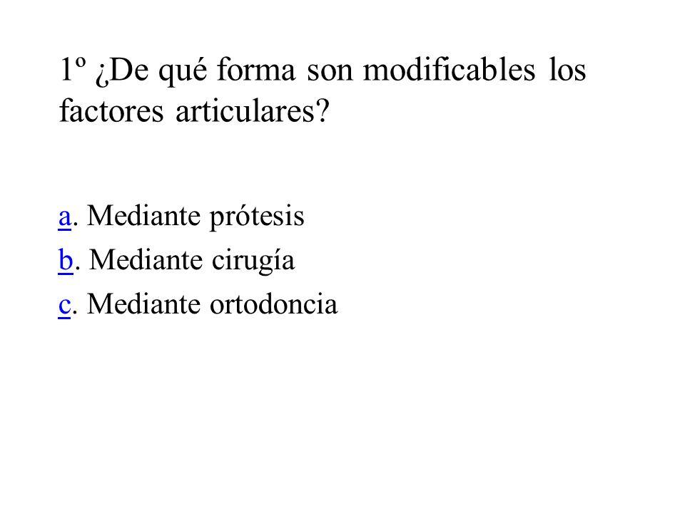 1º ¿De qué forma son modificables los factores articulares