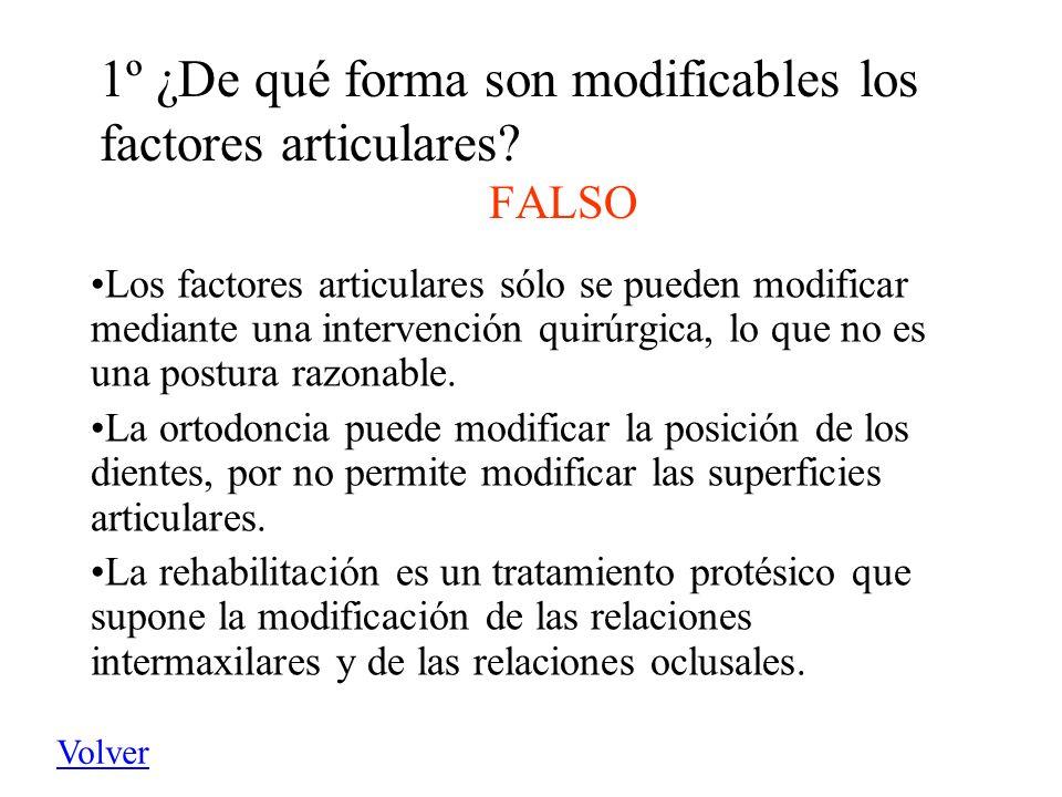 1º ¿De qué forma son modificables los factores articulares FALSO