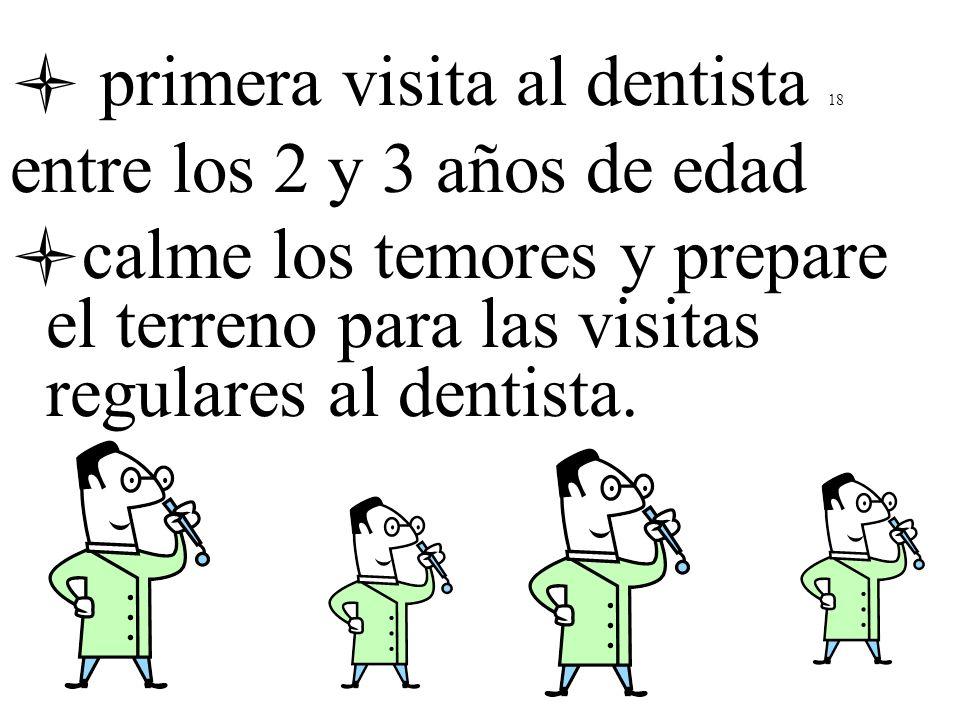  primera visita al dentista 18 entre los 2 y 3 años de edad
