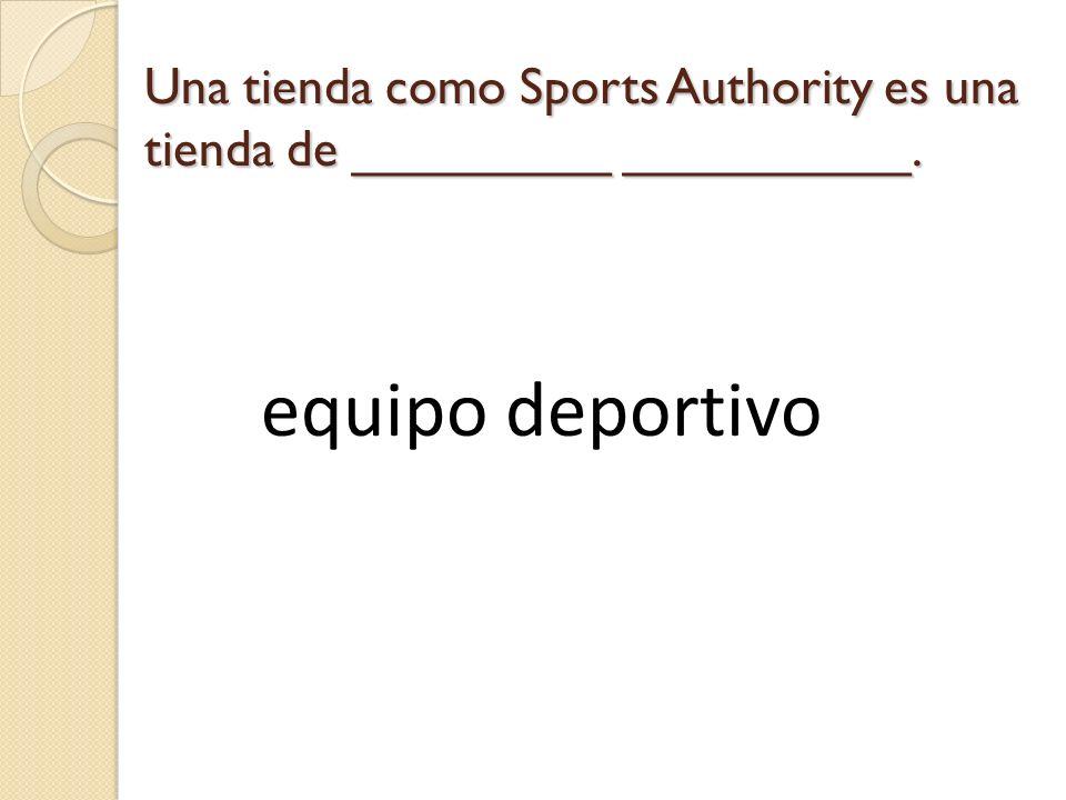 Una tienda como Sports Authority es una tienda de _________ __________.