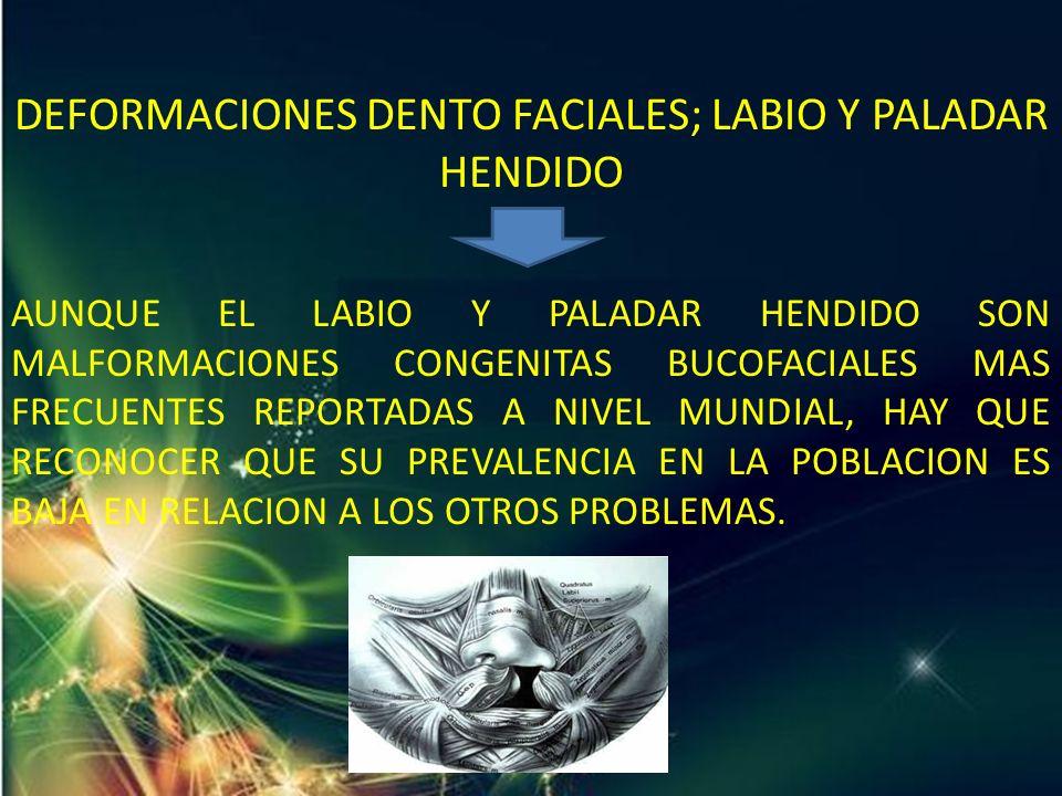 DEFORMACIONES DENTO FACIALES; LABIO Y PALADAR HENDIDO