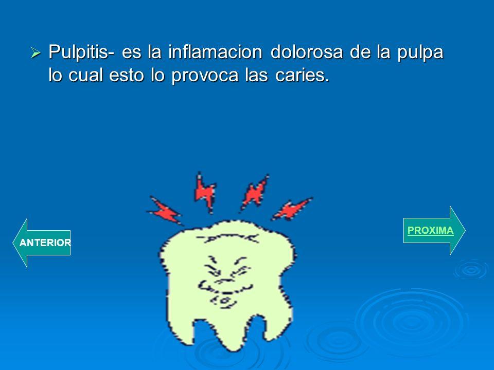 Pulpitis- es la inflamacion dolorosa de la pulpa lo cual esto lo provoca las caries.