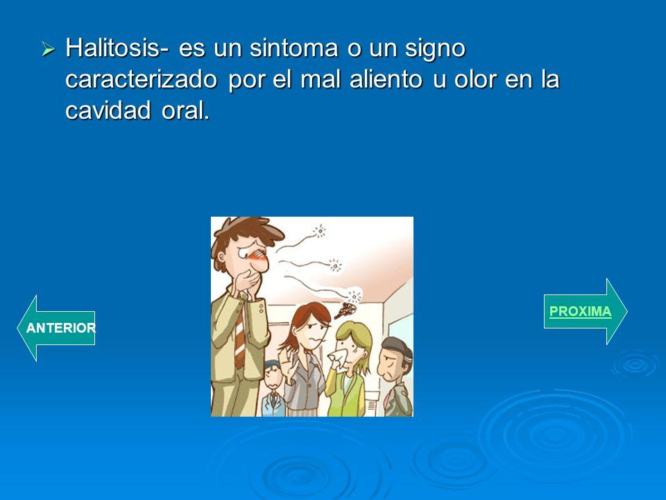 Halitosis- es un sintoma o un signo caracterizado por el mal aliento u olor en la cavidad oral.