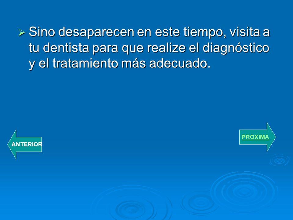 Sino desaparecen en este tiempo, visita a tu dentista para que realize el diagnóstico y el tratamiento más adecuado.