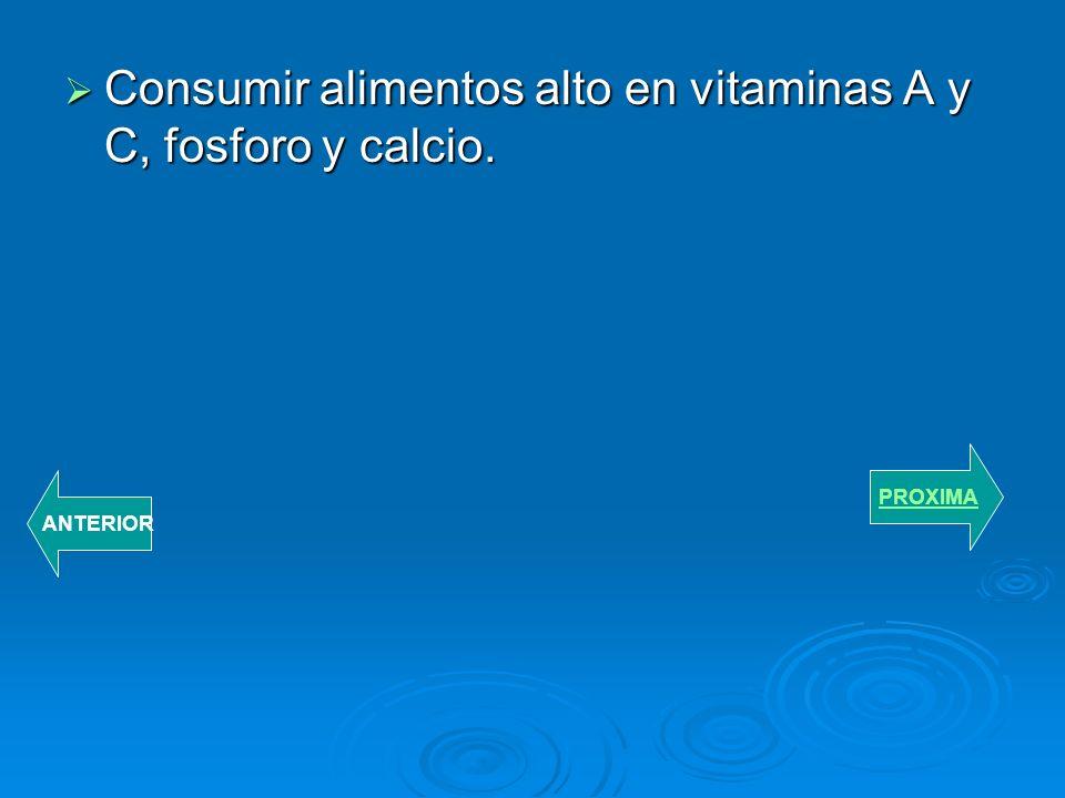 Consumir alimentos alto en vitaminas A y C, fosforo y calcio.