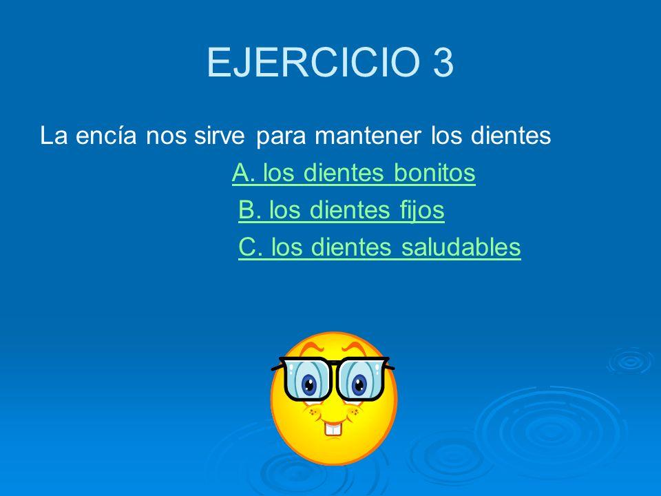 EJERCICIO 3 La encía nos sirve para mantener los dientes