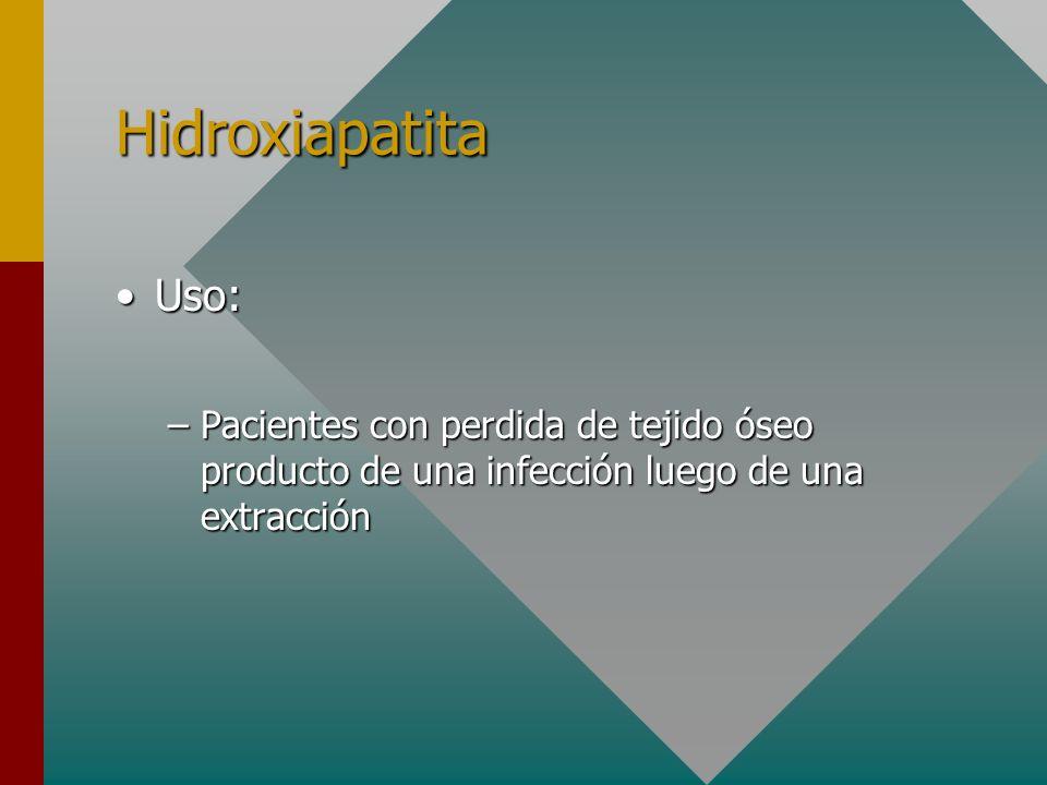 Hidroxiapatita Uso: Pacientes con perdida de tejido óseo producto de una infección luego de una extracción.