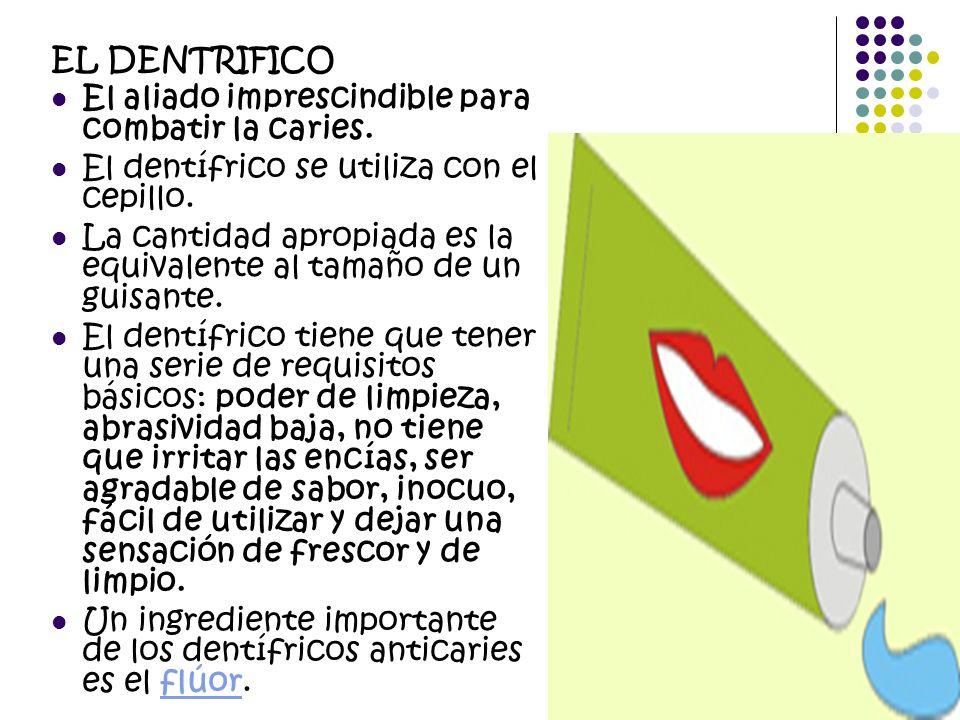 EL DENTRIFICO El aliado imprescindible para combatir la caries. El dentífrico se utiliza con el cepillo.