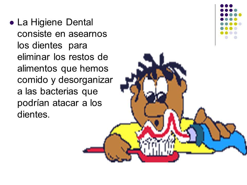 La Higiene Dental consiste en asearnos los dientes para eliminar los restos de alimentos que hemos comido y desorganizar a las bacterias que podrían atacar a los dientes.