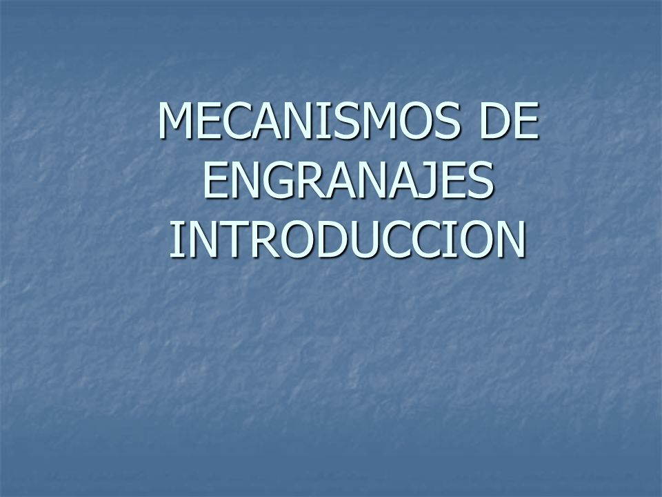 MECANISMOS DE ENGRANAJES INTRODUCCION