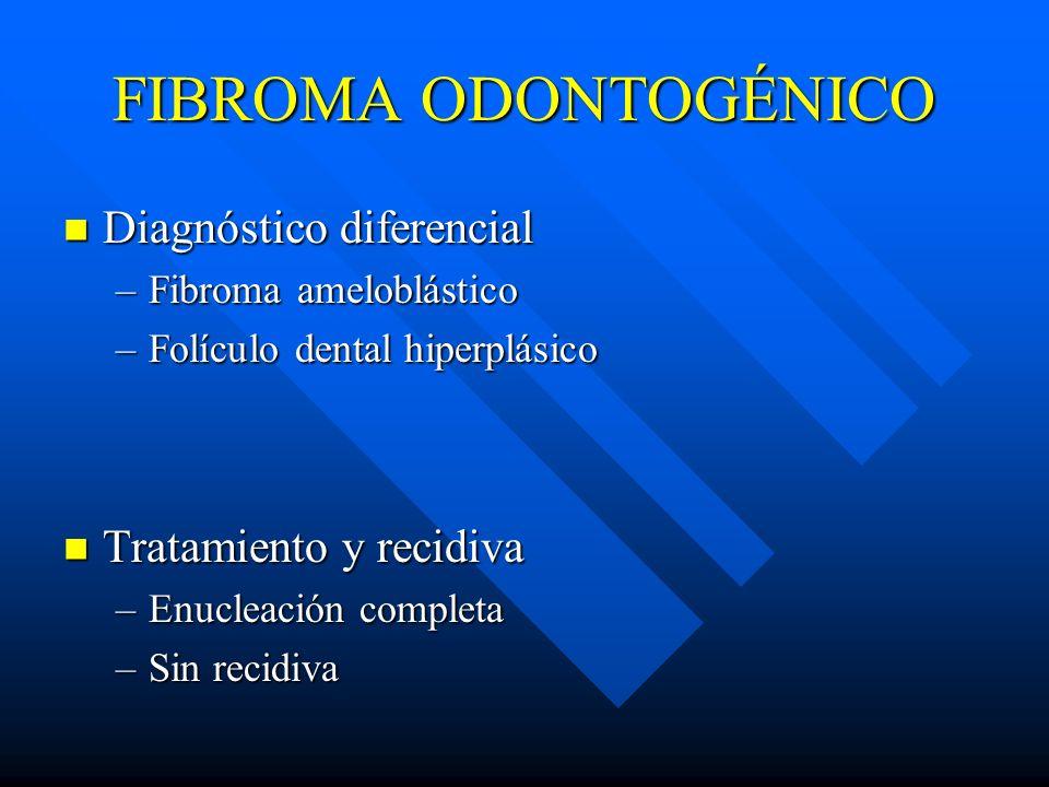 FIBROMA ODONTOGÉNICO Diagnóstico diferencial Tratamiento y recidiva