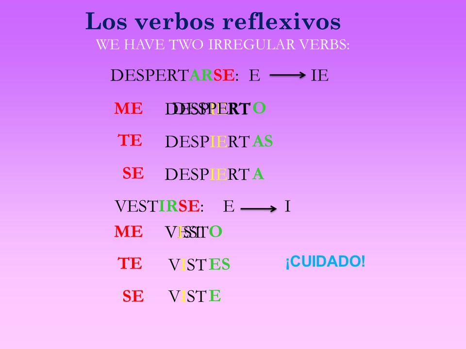 Los verbos reflexivos DESPERTARSE: E IE ME DESPIERT DESPERT O TE