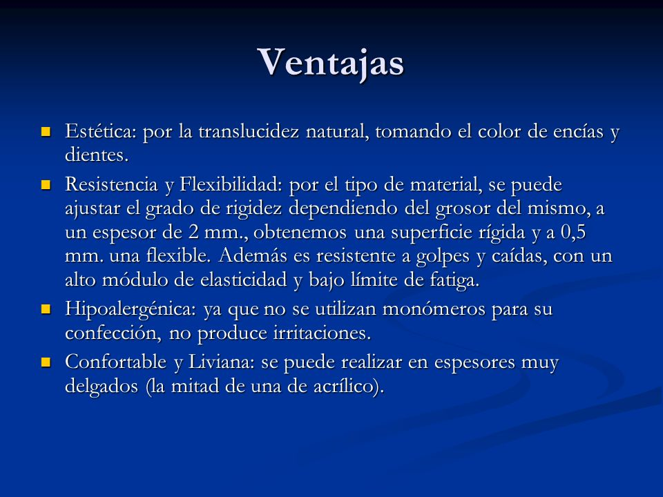 Ventajas Estética: por la translucidez natural, tomando el color de encías y dientes.