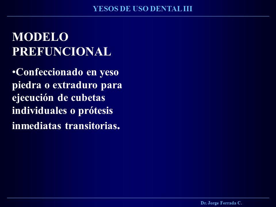 Dr. Jorge Ferrada C. YESOS DE USO DENTAL III. MODELO PREFUNCIONAL.