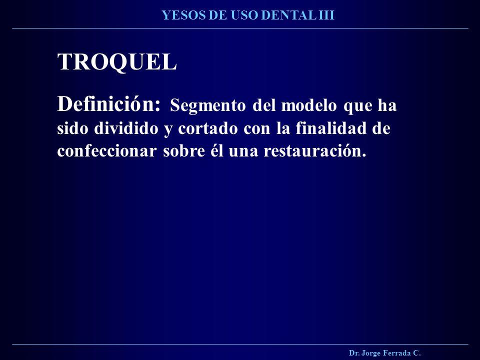 Dr. Jorge Ferrada C. YESOS DE USO DENTAL III. TROQUEL.