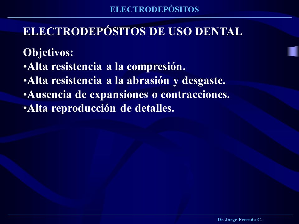 ELECTRODEPÓSITOS DE USO DENTAL Objetivos: