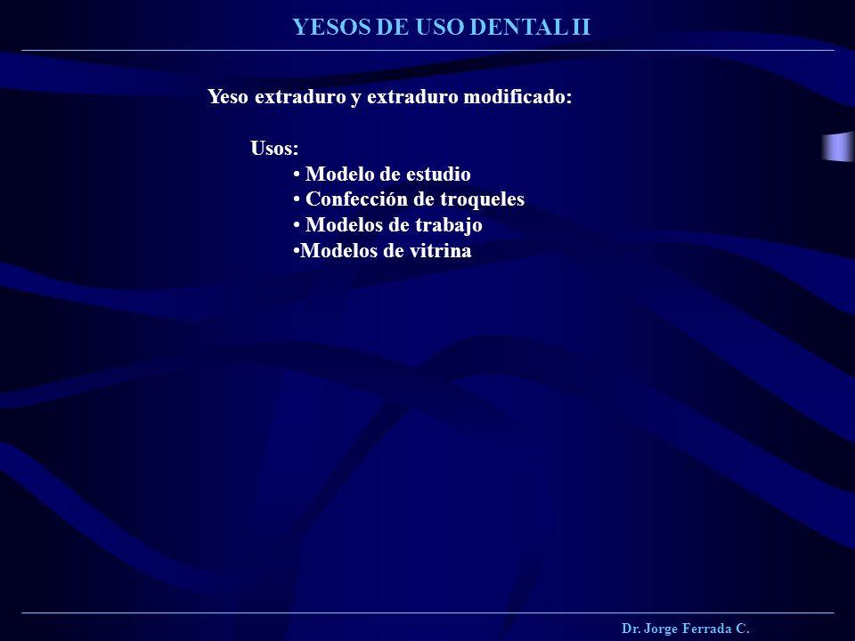 YESOS DE USO DENTAL II Yeso extraduro y extraduro modificado: Usos: