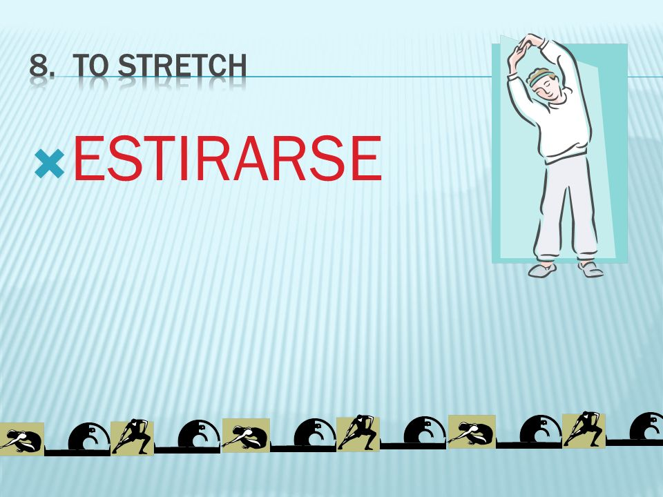 8. To strETCH ESTIRARSE