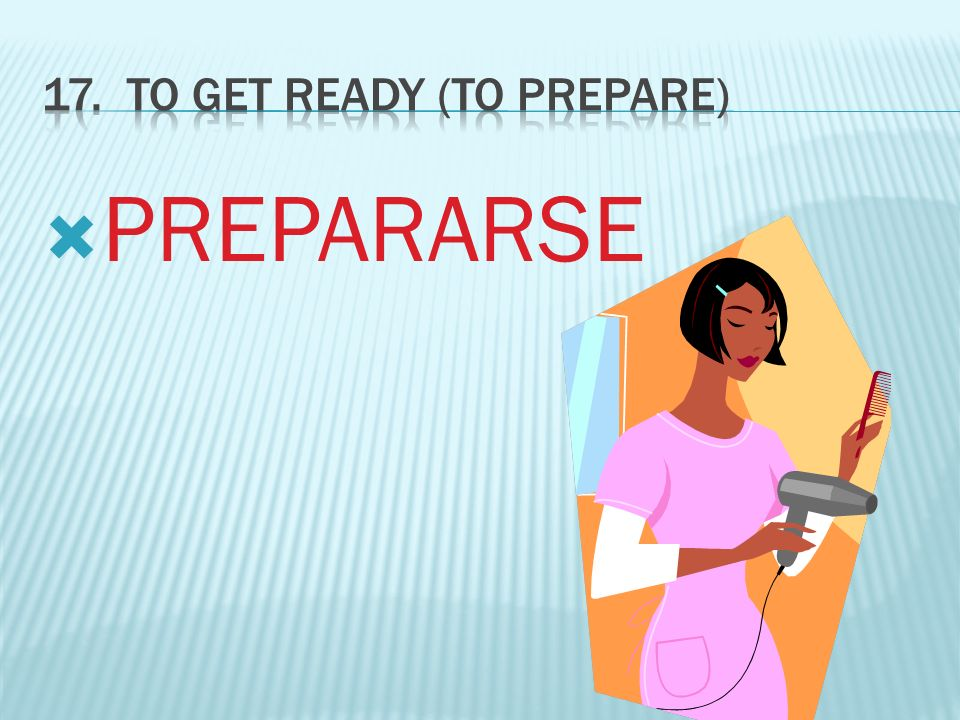 17. To get ready (to prepare)