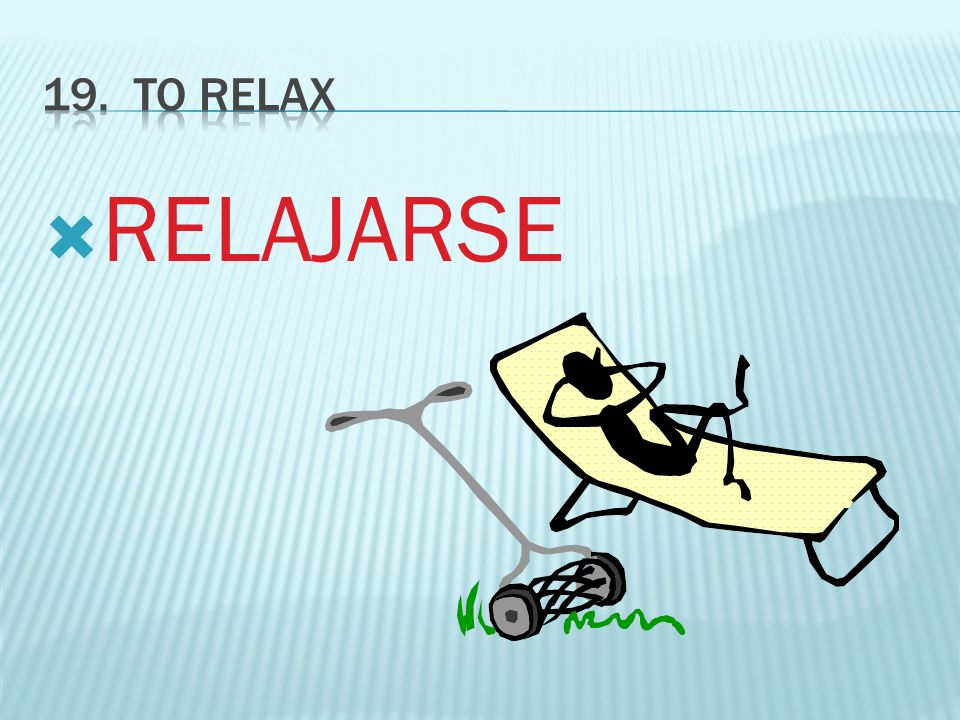 19. To RELAX RELAJARSE