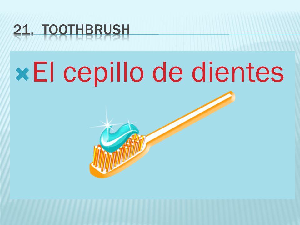 21. Toothbrush El cepillo de dientes