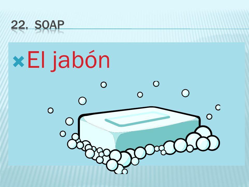 22. soap El jabón
