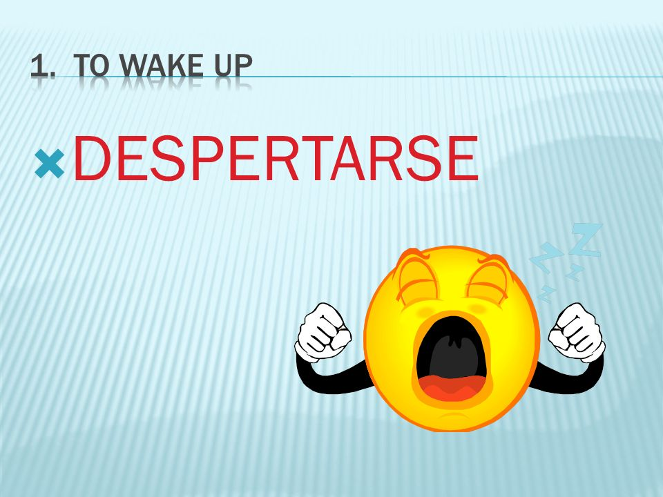 1. To WAKE Up DESPERTARSE